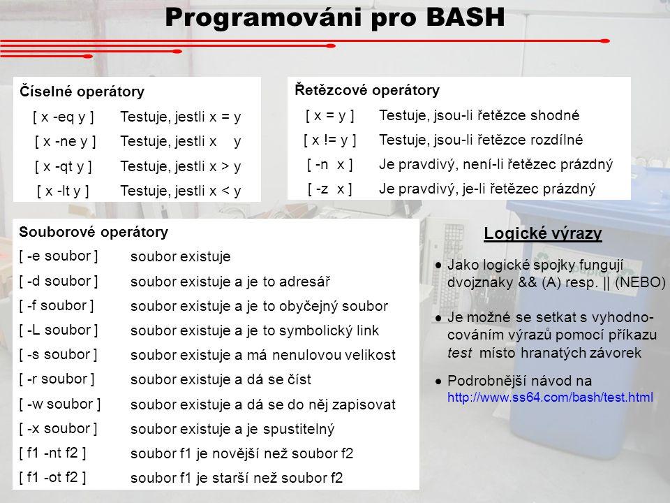 Programováni pro BASH Logické výrazy Číselné operátory [ x -eq y ]